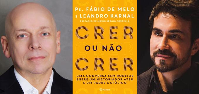 Fotos de Leandro Karnal e Padre Fábio de Melo nas laterais com a capa do livro crer ou não crer ao centro